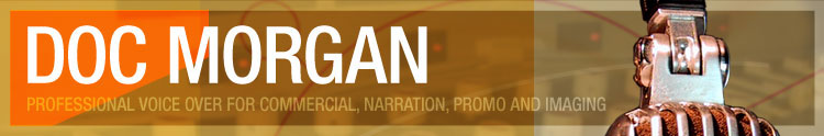 Doc Morgan - Professional Voice Over for Commercial, Narration, Promo and Imaging